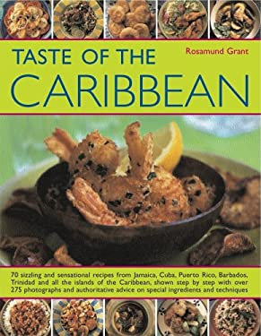 Taste of the Caribbean: 70 Sizzling and Sensational Recipes from Jamaica, Cuba, Puerto Rico, Barbados, Trinidad and All the Islands of the Car 9781844762392