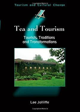 Tea and Tourism: Tourists, Traditions, and Transformations 9781845410568