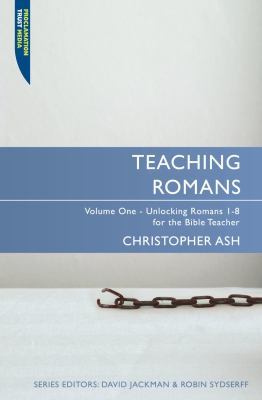 Teaching Romans, Volume 1: Unlocking Romans 1-8 for the Bible Teacher 9781845504557