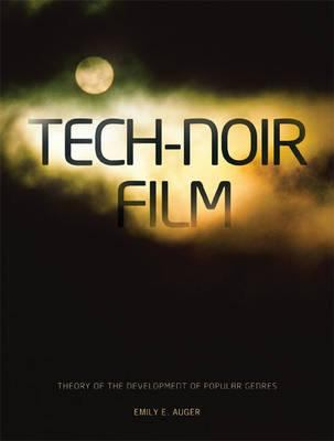 Tech-Noir Film: A Theory of the Development of Popular Genres 9781841504247