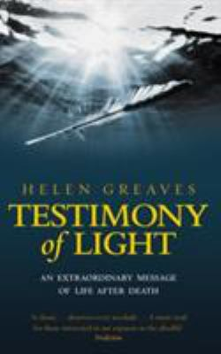 Testimony of Light: An Extraordinary Message of Life After Death 9781844131358
