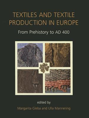 Textiles and Textile Production in Europe: From Prehistory to Ad 400 9781842174630