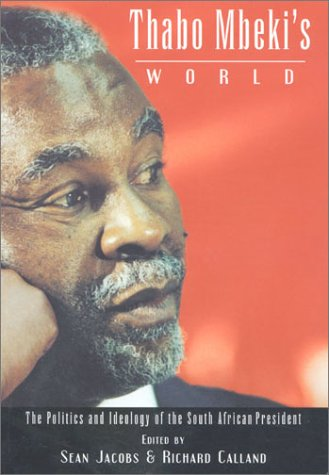 Thabo Mbeki's World: The Politics and Ideology of the South African President 9781842771792