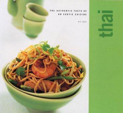 Thai: The Authentic Taste of an Exotic Cuisine 9781842158753