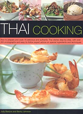 Thai Cooking: How to Prepare and Cook 75 Delicious and Authentic Thai Dishes Step-By-Step, with Over 450 Photographs and Easy-To-Fol 9781844762491