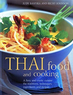 Thai Food and Cooking: A Fiery and Exotic Cuisine: The Traditions, Techniques, Ingredients and Recipes 9781844769285