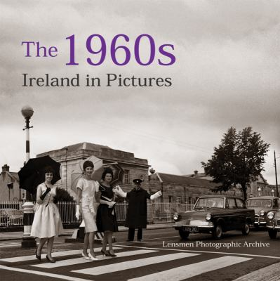 The 1960s: Ireland in Pictures 9781847173034