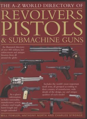 The A-Z World Directory of Revolvers, Pistols & Submachine Guns 9781844767021