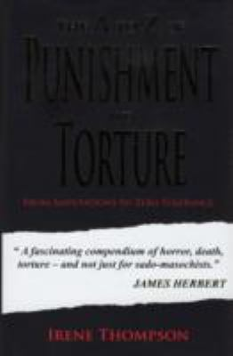 The A to Z of Punishment and Torture: From Amputation to Zero Tolerance 9781846242038