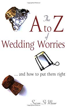 The A to Z of Wedding Worries: And How to Put Them Right 9781845281724