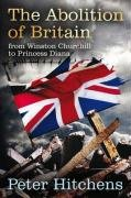 The Abolition of Britain: From Winston Churchill to Princess Diana 9781847065223