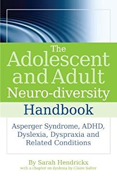 The Adolescent and Adult Neuro-Diversity Handbook: Asperger Syndrome, ADHD, Dyslexia, Dyspraxia, and Related Conditions 9781843109808
