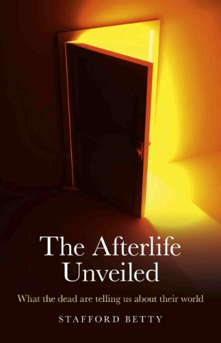 The Afterlife Unveiled: What 'The Dead' Are Telling Us about Their World 9781846944963