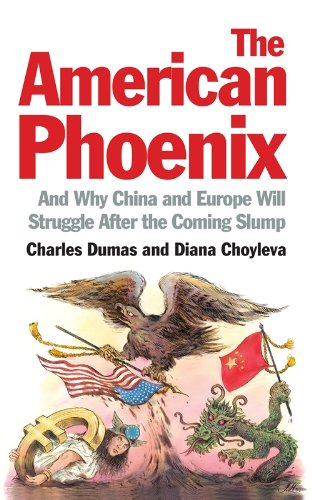 The American Phoenix: And Why China and Europe Will Struggle After the Coming Slump 9781846685644