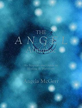 The Angel Almanac: An Inspirational Guide to Healing & Harmony [With CD] 9781844006403