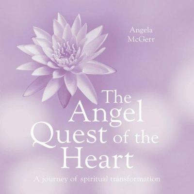 The Angel Quest of the Heart: A Journey of Spiritual Transformation 9781844005284
