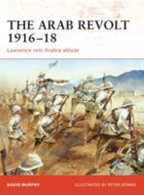 The Arab Revolt 1916-18: Lawrence Sets Arabia Ablaze 9781846033391