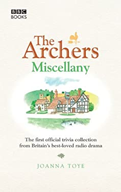 The Archers Miscellany: The First Official Trivia Collection from Britain's Best-Loved Radio Drama 9781846077548