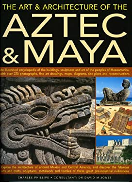 The Art & Architecture of the Aztec & Maya: An Illustrated Encyclopedia of the Buildings, Sculptures and Art of the Peoples of Mesoamerica, with Over 9781844763689