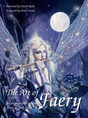 The Art of Faery: An Inspirational Collection of Art for Faery Lovers 9781843403067