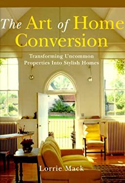 The Art of Home Conversion: Transforming Uncommon Properties Into Stylish Homes 9781841880235