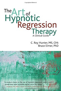 Art of Hypnotic Regression Therapy : A Clinical Guide