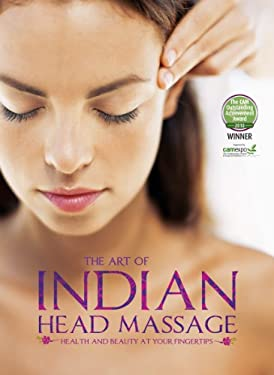 The Art of Indian Head Massage: Health and Beauty at Your Fingertips 9781847327468