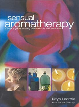 The Art of Sensual Aromatherapy: A Lover's Guide to Using Aromatic Oils and Essences 9781842221648