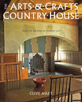 The Arts and Crafts Country House: From the Archives of Country Life 9781845136802