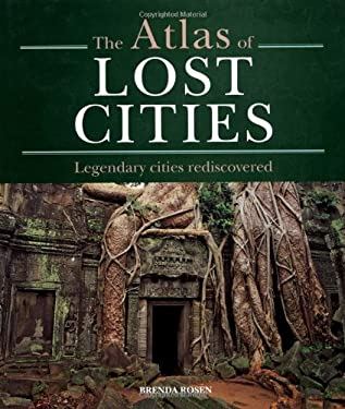 The Atlas of Lost Cities: Legendary Cities Rediscovered 9781841813271