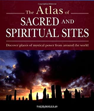 The Atlas of Sacred and Spiritual Sites: Discover Places of Mystical Power from Around the World 9781841813288