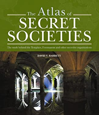 The Atlas of Secret Societies: The Truth Behind the Templars, Freemasons and Other Secretive Organizations 9781841813356