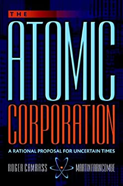 The Atomic Corporation: A Rational Proposal for Uncertain Times 9781841121727