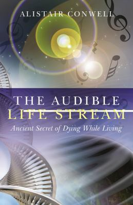 The Audible Life Stream: Ancient Secret of Dying While Living 9781846943294