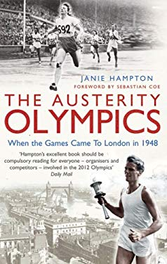 The Austerity Olympics: When the Games Came to London in 1948 9781845134235