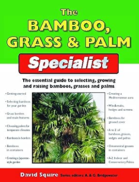 The Bamboo, Grass & Palm Specialist: The Essential Guide to Selecting, Growing and Propagating Bamboos, Grasses and Palms 9781845374839