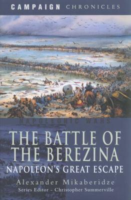 The Battle of the Berezina: Napoleon's Great Escape. Alexander Mikaberidze 9781844159208