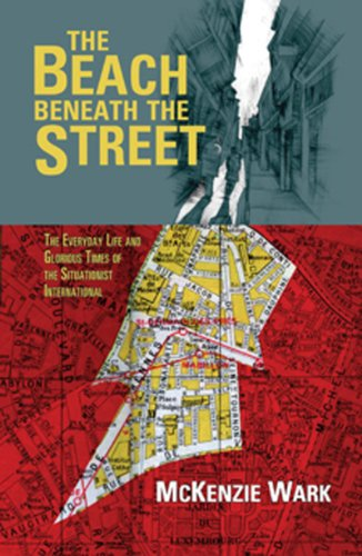The Beach Beneath the Street: The Everyday Life and Glorious Times of the Situationist International 9781844677207