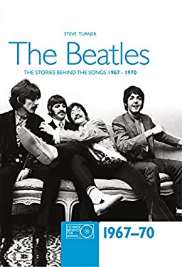 The Beatles: The Stories Behind the Songs 1967-1970 9781847322685