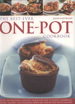 The Best-Ever One Pot Cookbook: Over 180 Delicious One-Pot, Stove-Top and Clay-Pot Casseroles, Stews, Tagines and Puddings, with More Than 800 Step-By 9781844765539