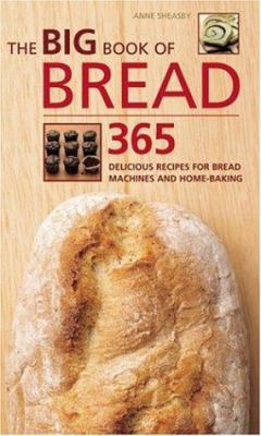 The Big Book of Bread: 365 Delicious Recipes for Bread Machines and Home-Baking 9781844831937