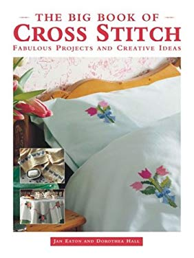 The Big Book of Cross Stitch: Fabulous Projects and Creative Ideas 9781843301059