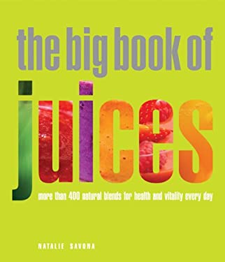 The Big Book of Juices: More Than 400 Natural Blends for Health and Vitality Every Day 9781844837991