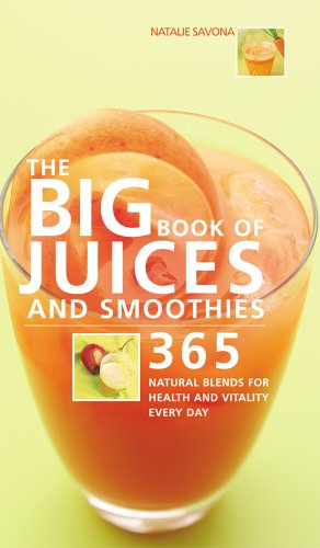 The Big Book of Juices and Smoothies: 365 Natural Blends for Health and Vitality Every Day 9781844832668