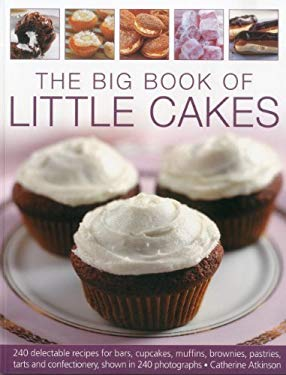 The Big Book of Little Cakes: 240 Delectable Recipes for Bars, Cupcakes, Muffins, Brownies, Pastries, Tarts and Confectionery, Shown in 240 Photogra 9781844769629
