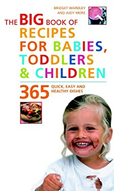 The Big Book of Recipes for Babies, Toddlers & Children: 365 Quick, Easy, and Healthy Dishes 9781844831067
