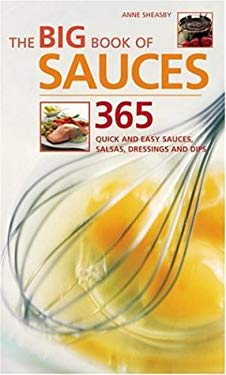 The Big Book of Sauces: 365 Quick and Easy Sauces, Salsas, Dressings and Dips 9781844831869