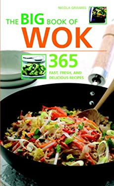 The Big Book of Wok: 365 Fast, Fresh, and Delicious Recipes 9781844833269