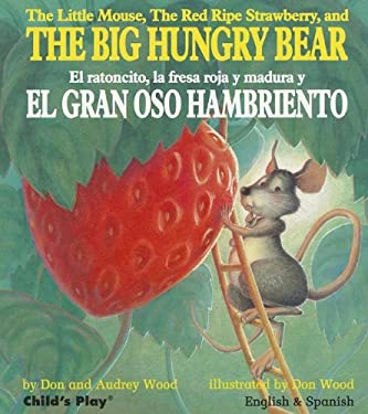The Little Mouse, the Red Ripe Strawberry, and the Big Hungry Bear/El Ratoncito, La Fresa Roja y Madura y El Gran Oso Hambriento 9781846434006