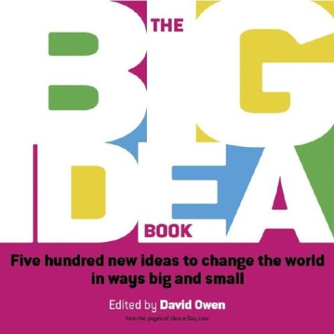 The Big Idea Book: Five Hundred New Ideas to Change the World in Ways Big and Small 9781841125657